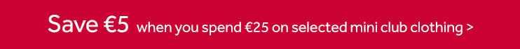 Save 5 Euros when you spend 25 Euros or more on selected Mini Club