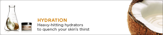 Hydration. Heavy-hitting hydrates to quench your skin's thirst