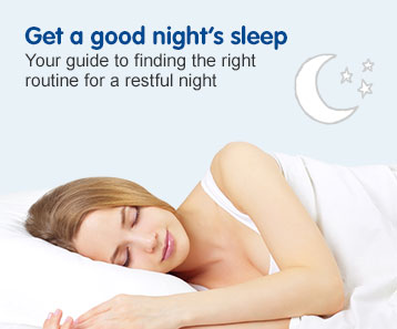 Get a good night's sleep. Your guide to finding the right routine for a restful night