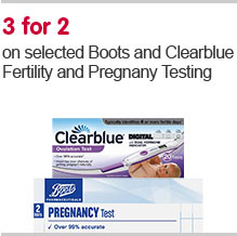 3 for 2 on selected Boots and Clearblue Fertility and Pregnany Testing - cheapest free