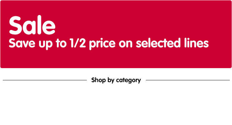 Sale Save up to half price on selected lines